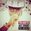 Act Right [Explicit] by Yo Gotti feat. Jeezy & YG