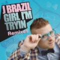 Girl I'm Tryin' (Remixes) by J Brazil