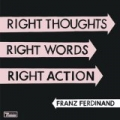 Right Thoughts, Right Words, Right Action by Franz Ferdinand