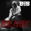Ready [feat. Future] [Explicit] by B.o.B