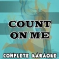 Count On Me (Karaoke Version) [Originally Performed By Chase & Status] by Complete Karaoke