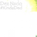 #KindaDed by Dez Nado