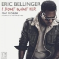 I Don't Want Her (feat. Problem) - Single by Eric Bellinger