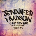 I Can't Describe (The Way I Feel) by Jennifer Hudson feat. T.I.