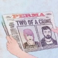 Two of a Crime by Perma