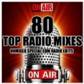 80 Top Radio Mixes (Unmixed Special EDM Radio Edits) by Various artists