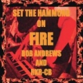Set The Hammond On Fire [Explicit] by Bob Andrews & RKR-CB