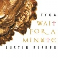 Wait For A Minute by Justin Bieber and Tyga