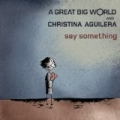 Say Something feat. Christina Aguilera by A Great Big World