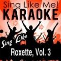 Sing Like Roxette, Vol. 3 (Karaoke Version) by La-Le-Lu