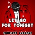 Let Go for Tonight (Karaoke Version) [Originally Performed By Foxes] by Complete Karaoke