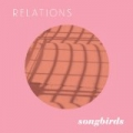 Songbirds by Relations