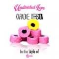 Undivided Love (In the Style of Louise) [Karaoke Version] - Single by Karaoke - Ameritz
