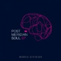 Post Meridian Soul - EP by March Division