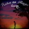 Riches to Rags by A Wasted Effort