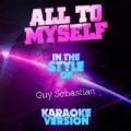 All to Myself (In the Style of Guy Sebastian) [Karaoke Version] - Single by Ameritz Audio Karaoke