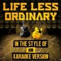 Life Less Ordinary (In the Style of Ash) [Karaoke Version] - Single by Ameritz Audio Karaoke