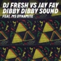 Dibby Dibby Sound by DJ Fresh vs Jay Fay feat. Ms Dynamite