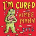 I'm Cured by Aimee Mann