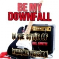 Be My Downfall (In the Style of Del Amitri) [Karaoke Version] - Single by Ameritz Audio Karaoke