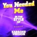 You Needed Me (In the Style of Boyzone) [Karaoke Version] - Single by Ameritz Audio Karaoke