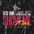 Show Me Remix [Explicit] by Juicy J, 2 Chainz & Chris Brown Kid Ink feat. Trey Songz