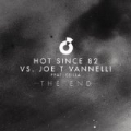 The End (Remixes) by Hot Since 82 vs. Joe T Vannelli feat. Csilla
