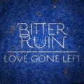 Love Gone Left by Bitter Ruin