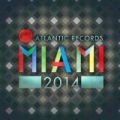 Atlantic Records Miami 2014 [Explicit] by Various artists
