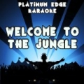 Welcome to the Jungle (Karaoke Version) (Originally Performed By Neon Jungle) by Platinum Edge Karaoke