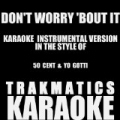 Don't Worry 'bout It (In the Style of 50 Cent & Yo Gotti) [Instrumental Karaoke Version] by Trakmatics