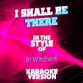 I Shall Be There (In the Style of B*witched) [Karaoke Version] - Single by Ameritz Audio Karaoke