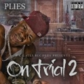 On Trial 2 [Explicit] by Plies
