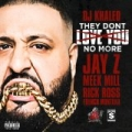 They Dont Love You No More [Explicit] by DJ Khaled