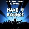 Make U Bounce (Karaoke Version) [Originally Performed By DJ Fresh vs. TC] by Platinum Edge Karaoke