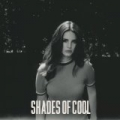 Shades Of Cool by Lana Del Rey