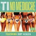 No Mediocre [Explicit] by T.I. feat. Iggy Azalea