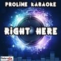 Right Here (Karaoke Version) [Originally Performed By Jess Glynne] by ProLine Karaoke