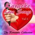 Karaoke Love Songs - The Romantic Collection, Vol. 6 by The Karaoke Lovers
