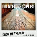 Show Me The Way (feat. Aloe Blacc) [Explicit] by Dilated Peoples