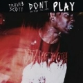 Don't Play [Explicit] by Travi$ Scott feat. Big Sean & The 1975
