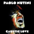 Caustic Love [Explicit] by Paolo Nutini