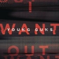 I Want Out by Young Guns