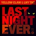Last Night Ever [Explicit] by Yellow Claw & LNY TNZ