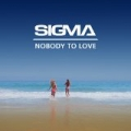 Nobody To Love by Sigma