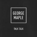 Talk Talk (Single) by George Maple