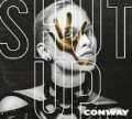Shut Up [Explicit] by Conway