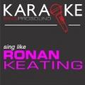Karaoke in the Style of Ronan Keating by ProSound Karaoke Band