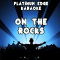 On the Rocks (Karaoke Version) [Originally Performed By Nicole Scherzinger] by Platinum Edge Karaoke