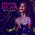 Better Not Said by Havana Brown